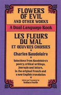 Flowers of Evil and Other Works/Les Fleurs Du Mal Et Oeuvres Choisies