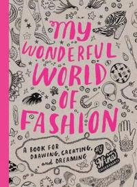 My Wonderful World of Fashion: A Book for Drawing, Creating, and Dreaming