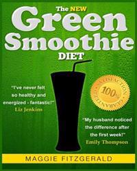 The New Green Smoothie Diet: Your Quick-Start Guide to Weight Loss and Optimum Health with Raw Food and Superfoods