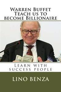 Warren Buffet Teach Us Become Billionaire: Learn with Success People