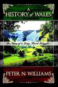 A History of Wales: The Story of a Long, Hard Struggle