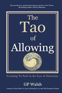 The Tao of Allowing: Surfing on the Law of Attraction