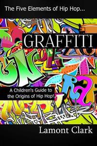 Graffiti: A Children's Guide to the Origins of Hip Hop