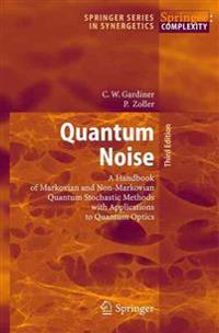 Quantum Noise: A Handbook of Markovian and Non-Markovian Quantum Stochastic Methods with Applications to Quantum Optics