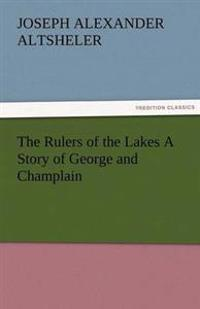 The Rulers of the Lakes a Story of George and Champlain