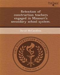 Retention of construction teachers engaged in Missouri's secondary school system.