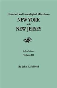 Historical and Genealogical Miscellany: New York and New Jersey. in Five Volumes. Volume III
