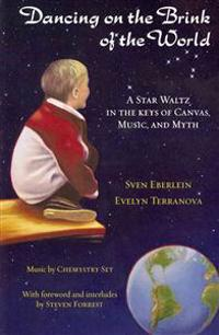 Dancing on the Brink of the World: A Star Waltz in the Keys of Canvas, Music, and Myth [With CD (Audio)]