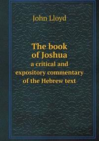 The Book of Joshua a Critical and Expository Commentary of the Hebrew Text