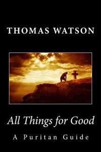 All Things for Good: A Puritan Guide