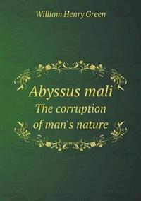 Abyssus Mali the Corruption of Man's Nature
