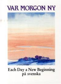 Var morgon ny : each day a new beginning på svenska