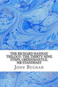 The Richard Hannay Trilogy: The Thirty Nine Steps, Greenmantle, MR Standfast