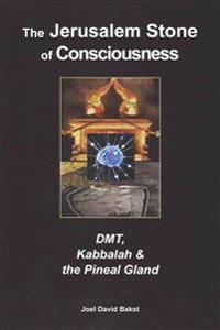 The Jerusalem Stone of Consciousness: Dmt, Kabbalah and the Pineal Gland
