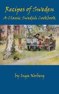 Recipes of Sweden: A Classic Swedish Cookbook (Good Food from Sweden)