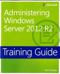 Administering Windows Server 2012 R2: Training Guide