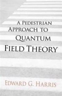 A Pedestrian Approach to Quantum Field Theory