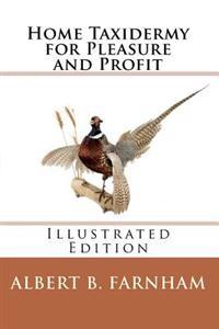 Home Taxidermy for Pleasure and Profit (Illustrated Edition)