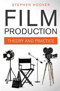 Film Production: Theory and Practice