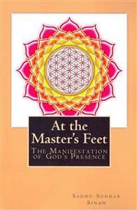 At the Master's Feet: The Manifestation of God's Presence