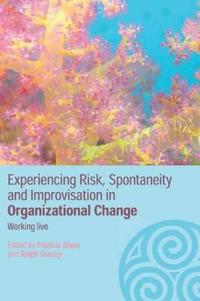 Experiencing Spontaneity, Risk and Improvisation in Organizational Life