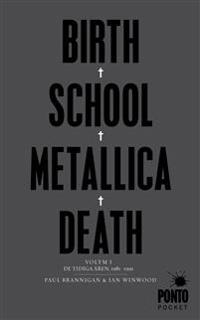 Birth, school, Metallica, death. Vol. 1, De tidiga åren, 1981-1991