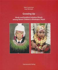 Growing Up: Hindu and Buddhist Initiation Rituals Among Newar Children in Bhaktapur (Nepal) [With DVD]