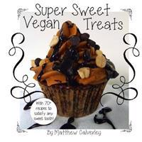 Super Sweet Vegan Treats: Delicious Vegan Recipes to Satisfy Any Sweet Tooth!