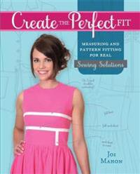 Create the Perfect Fit: Measuring and Pattern Fitting for Real Sewing Solutions