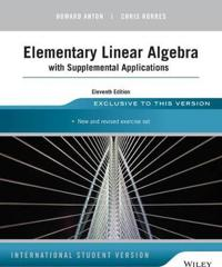 Elementary Linear Algebra with Supplemental Applications, 11th Edition, Int