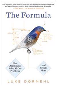 The Formula: How Algorithms Solve All Our Problems - And Create More