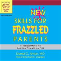 New Skills for Frazzled Parents, Revised Edition: The Instruction Manual That Should Have Come with Your Child