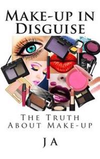 Make-Up in Disguise: The Truth about Cosmetics