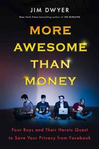 More Awesome Than Money: Four Boys and Their Quest to Save the World from Facebook