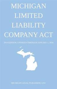 Michigan Limited Liability Company ACT: 2014 Edition; Updated Through January 1, 2014