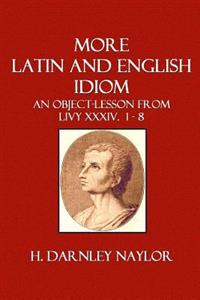 More Latin and English Idiom: An Object-Lesson from Livy XXXIV. 1 - 8