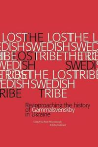 The Lost Swedish Tribe: Reapproaching the history of Gammalsvenskby in Ukraine