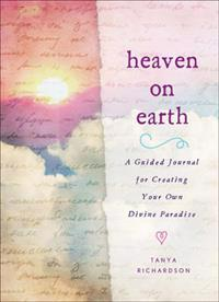 Heaven on Earth: A Guided Journal for Creating Your Own Divine Paradise