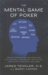 The Mental Game of Poker: Proven Strategies for Improving Tilt Control, Confidence, Motivation, Coping with Variance, and More