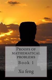 Proofs of Mathematical Problems