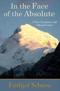 In the Face of the Absolute: A New Translation with Selected Letters