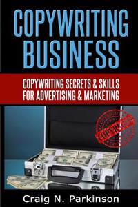 Copywriting Business: Copywriting Secrets and Skills for Advertising & Marketing