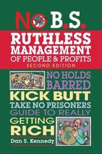 No B.S. Ruthless Management of People and Profits