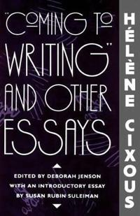 """Coming to Writing"" and Other Essays"