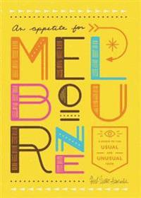 An Appetite for Melbourne: A Guide to the Usual & Unusual