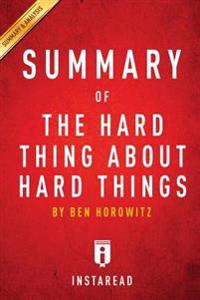 The Hard Thing about Hard Things: A 30-Minute Summary & Analysis: Building a Business When There Are No Easy Answers