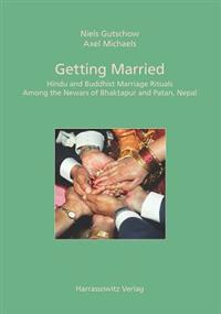 Getting Married: Hindu and Buddhist Marriage Rituals Among the Newars of Bhaktapur and Patan, Nepal