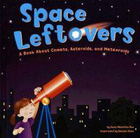 Space Leftovers: A Book about Comets, Asteroids, and Meteoroids