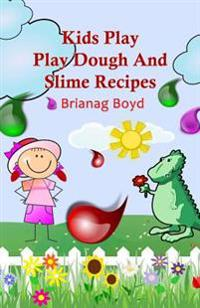 Kids Play: Play Dough and Slime Recipes