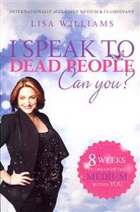 I Speak to Dead People: Can You?